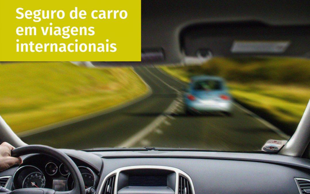 Seguro de carro e viagens internacionais. É preciso cuidado para não ficar na mão numa emergência.