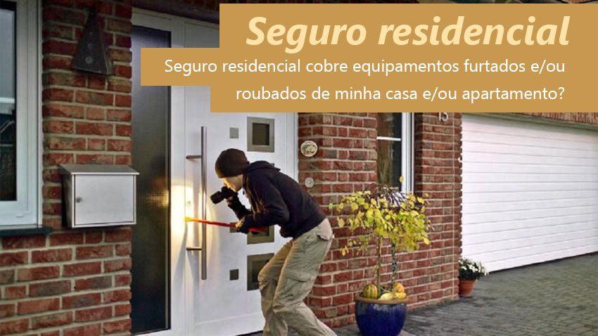 Seguro residencial cobre equipamentos furtados e/ou roubados de minha casa e/ou apartamento?