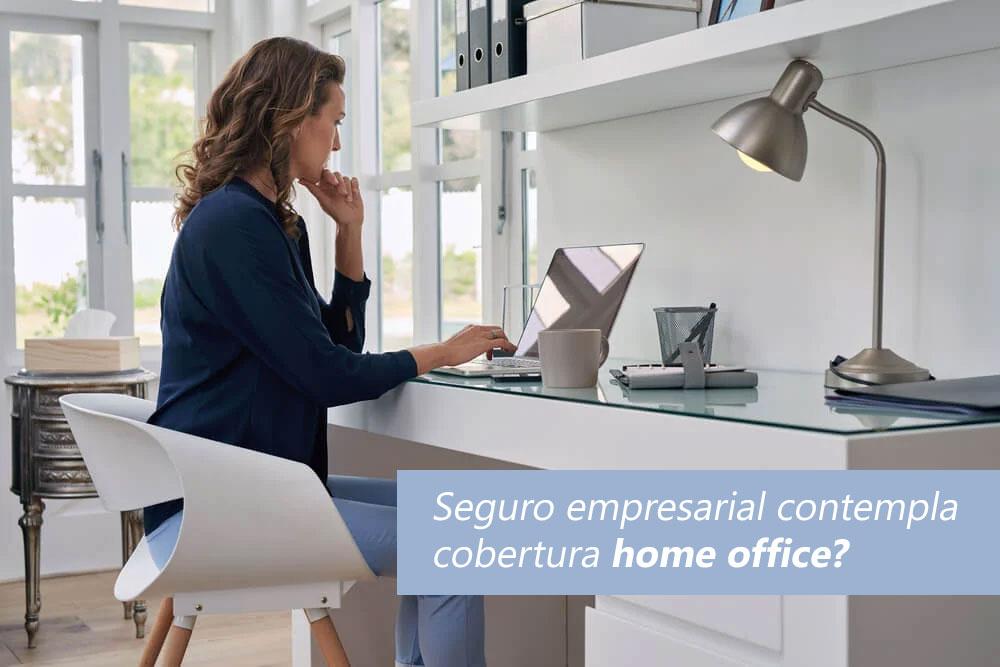 Seguro empresarial contempla cobertura home office?