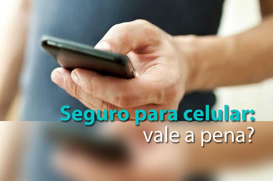 Seguro para celular: vale a pena?