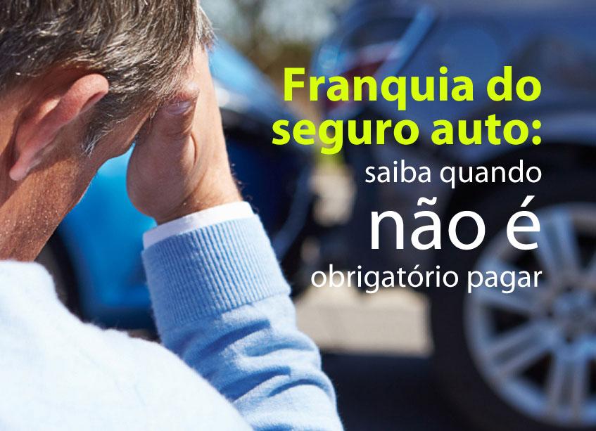 Franquia do seguro auto: saiba quando não é obrigatório pagar